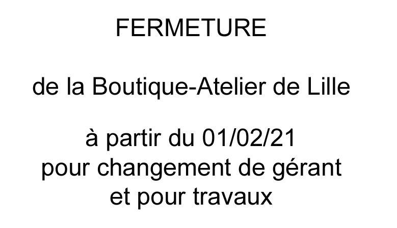 Fermeture de la Boutique-Atelier de Lille